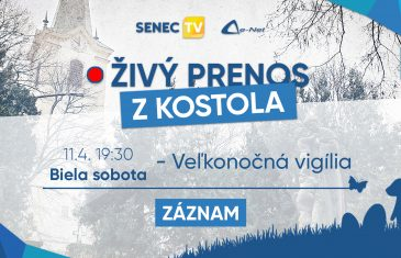 SENEC.TV – BIELA SOBOTA – VEĽKONOČNÁ VIGÍLIA